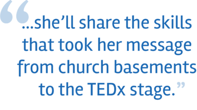 """""""she'll share the skills that took her message from church basements to the TEDx stage"""""""